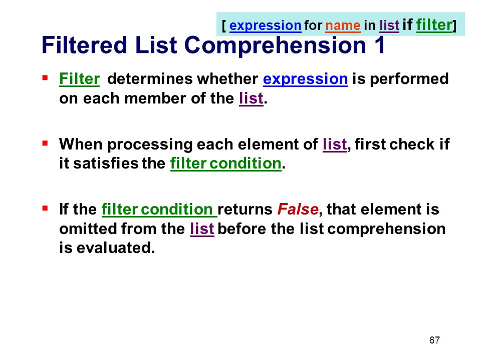 Filtered List Comprehension 1  Filter determines whether expression is performed on each member of the list.