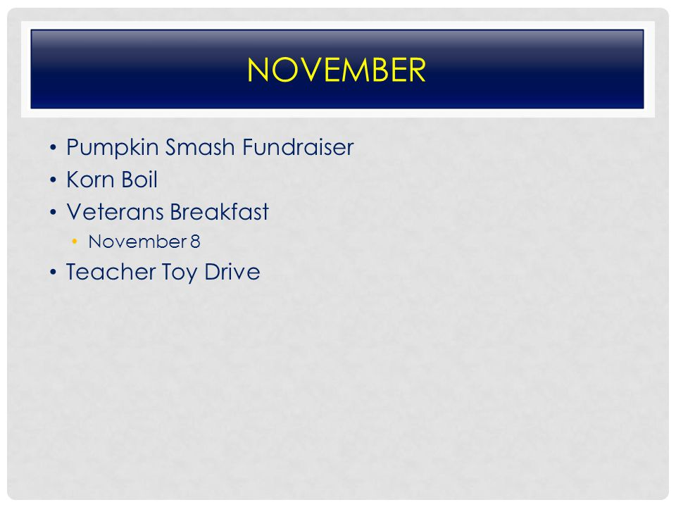 NOVEMBER Pumpkin Smash Fundraiser Korn Boil Veterans Breakfast November 8 Teacher Toy Drive