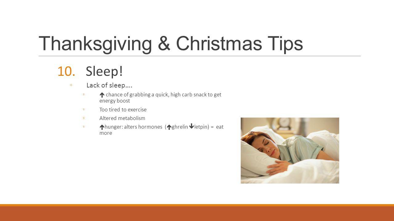 Thanksgiving & Christmas Tips 10. Sleep. ◦Lack of sleep….
