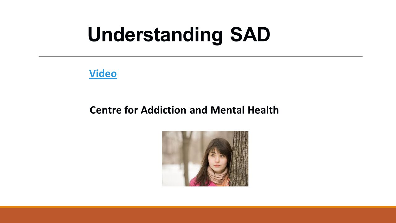 Understanding SAD Video Centre for Addiction and Mental Health