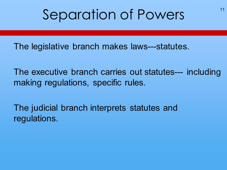 Separation of Powers The legislative branch makes laws---statutes.
