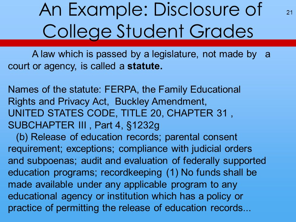 An Example: Disclosure of College Student Grades 21 A law which is passed by a legislature, not made by a court or agency, is called a statute. Names