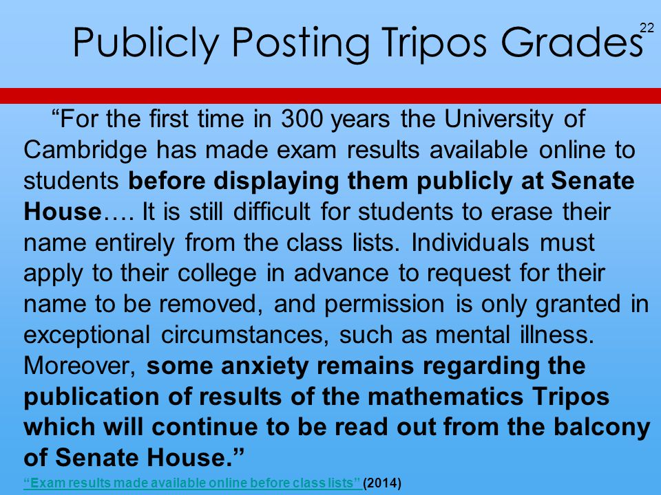 Publicly Posting Tripos Grades For the first time in 300 years the University of Cambridge has made exam results available online to students before displaying them publicly at Senate House….