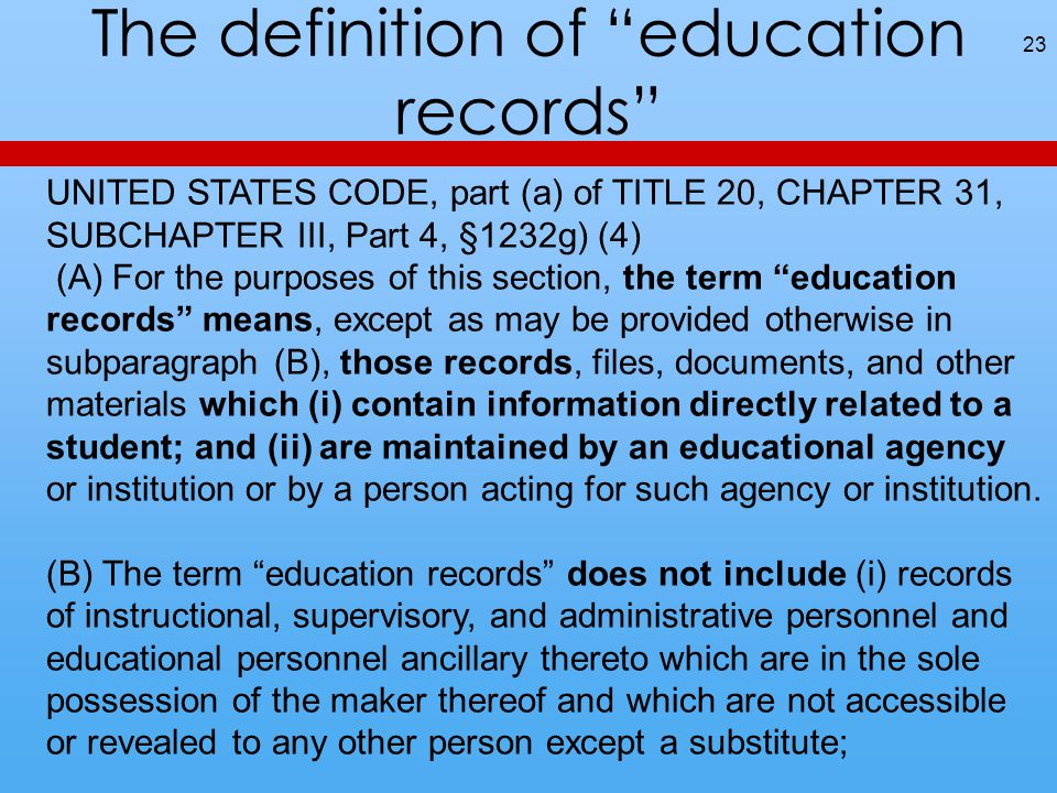 """The definition of """"education records"""" 23 UNITED STATES CODE, part (a) of TITLE 20, CHAPTER 31, SUBCHAPTER III, Part 4, §1232g) (4) (A) For the purpose"""