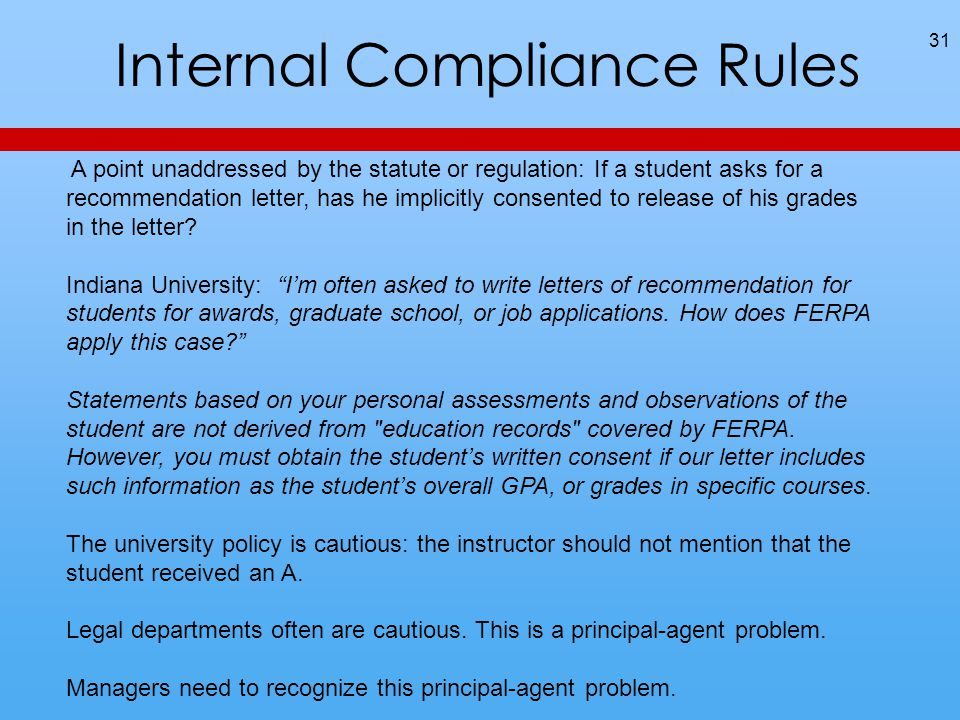 Internal Compliance Rules 31 A point unaddressed by the statute or regulation: If a student asks for a recommendation letter, has he implicitly consented to release of his grades in the letter.