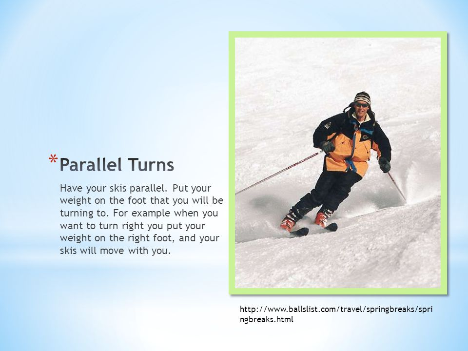 * Don't take off your skis when you fall.