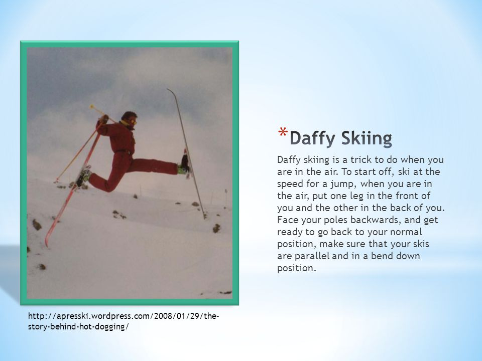 Daffy skiing is a trick to do when you are in the air.