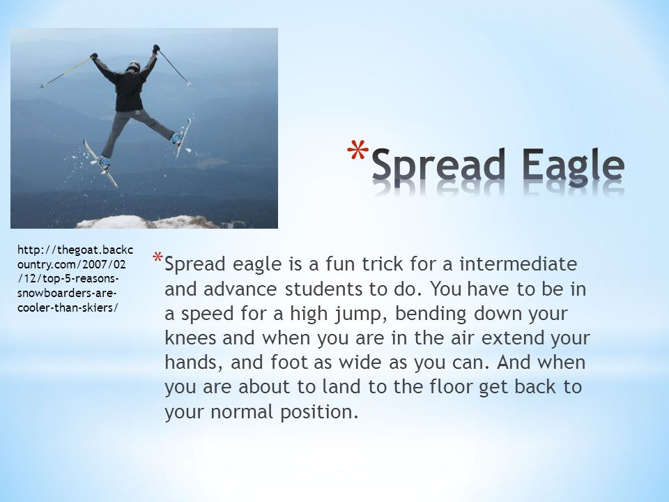 * Spread eagle is a fun trick for a intermediate and advance students to do.