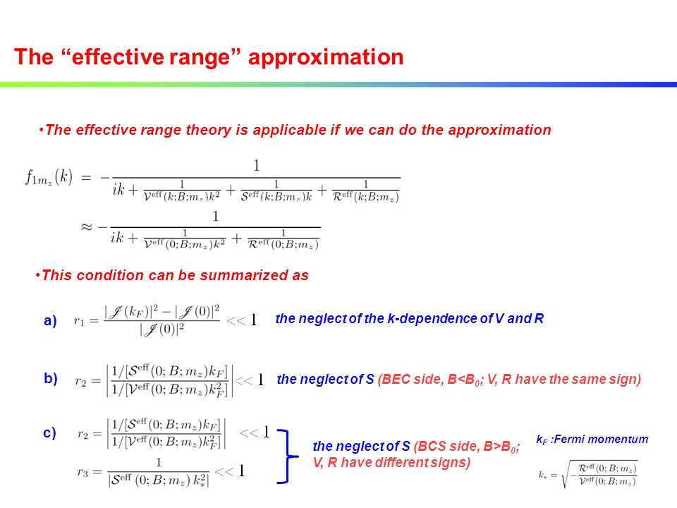 "The ""effective range"" approximation The effective range theory is applicable if we can do the approximation This condition can be summarized as a) the"