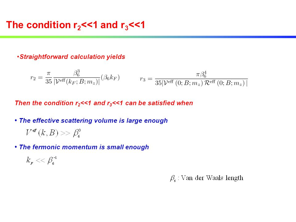 Straightforward calculation yields Then the condition r 2 <<1 and r 3 <<1 can be satisfied when The effective scattering volume is large enough The fe