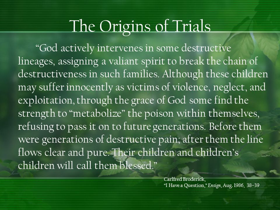 "The Origins of Trials ""God actively intervenes in some destructive lineages, assigning a valiant spirit to break the chain of destructiveness in such"