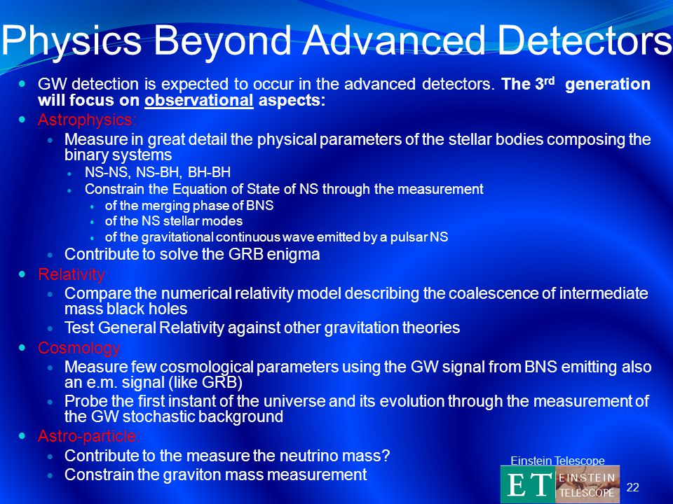 Physics Beyond Advanced Detectors GW detection is expected to occur in the advanced detectors.