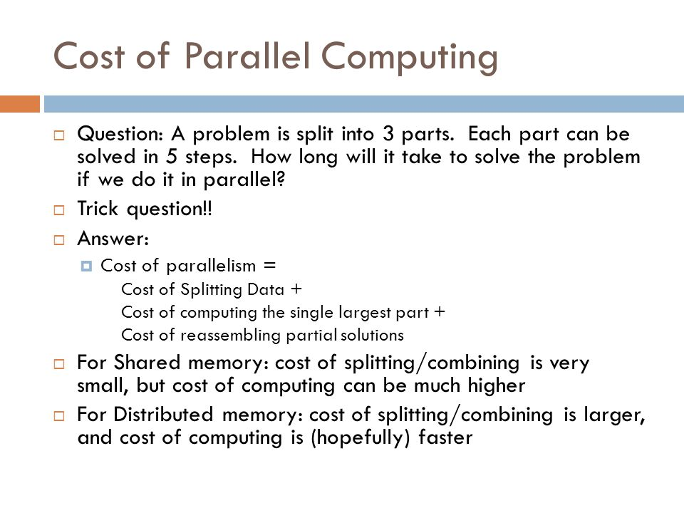 Cost of Parallel Computing  Question: A problem is split into 3 parts.