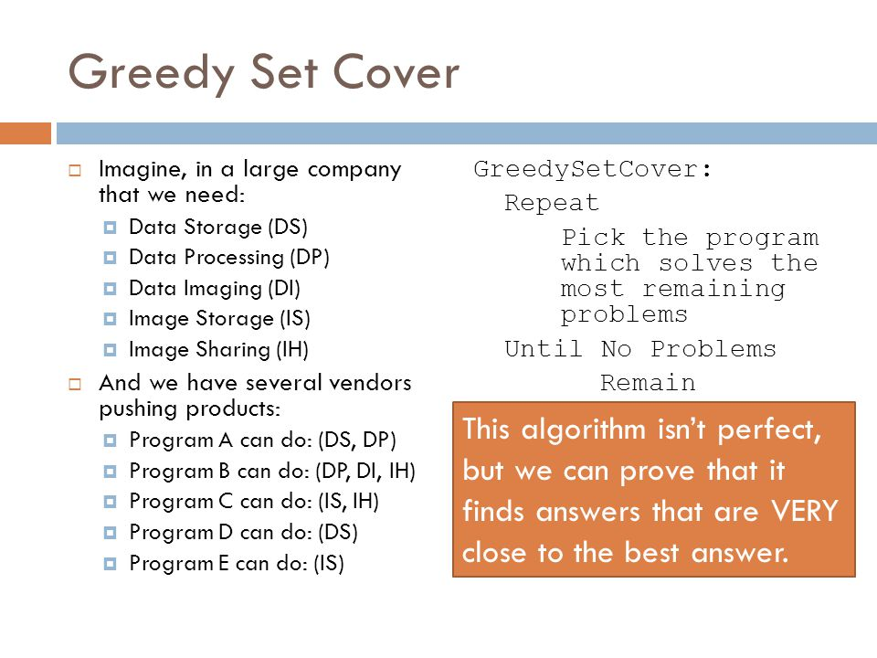 Greedy Set Cover  Imagine, in a large company that we need:  Data Storage (DS)  Data Processing (DP)  Data Imaging (DI)  Image Storage (IS)  Ima