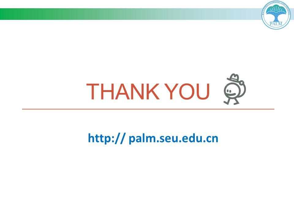 THANK YOU http:// palm.seu.edu.cn