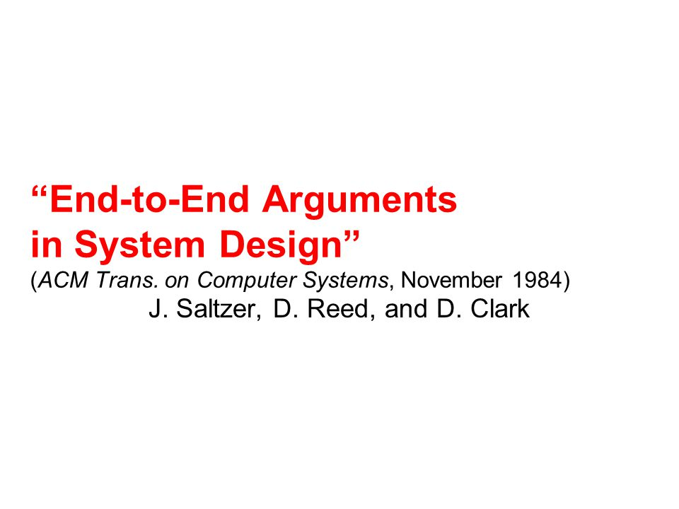 "J. Saltzer, D. Reed, and D. Clark ""End-to-End Arguments in System Design"" (ACM Trans. on Computer Systems, November 1984)"