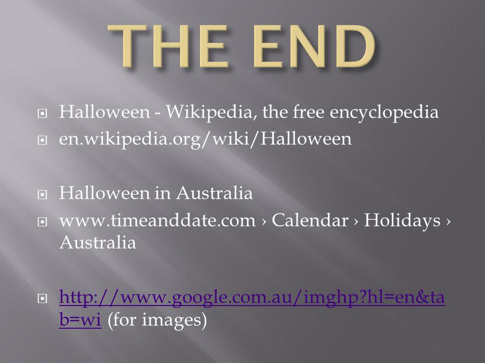  Halloween - Wikipedia, the free encyclopedia  en.wikipedia.org/wiki/Halloween  Halloween in Australia  www.timeanddate.com › Calendar › Holidays › Australia  http://www.google.com.au/imghp hl=en&ta b=wi (for images) http://www.google.com.au/imghp hl=en&ta b=wi