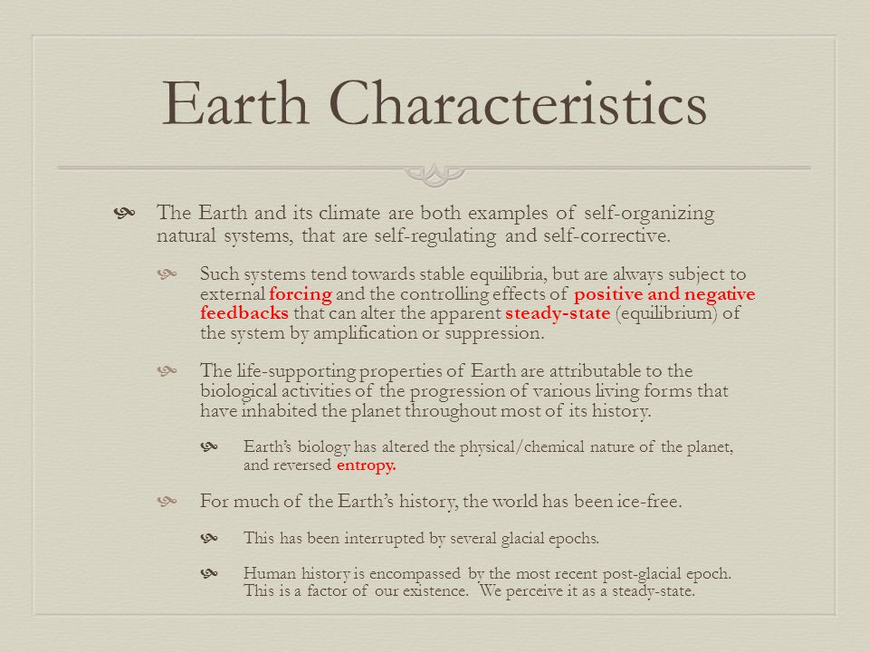 Earth Characteristics  The Earth and its climate are both examples of self-organizing natural systems, that are self-regulating and self-corrective.