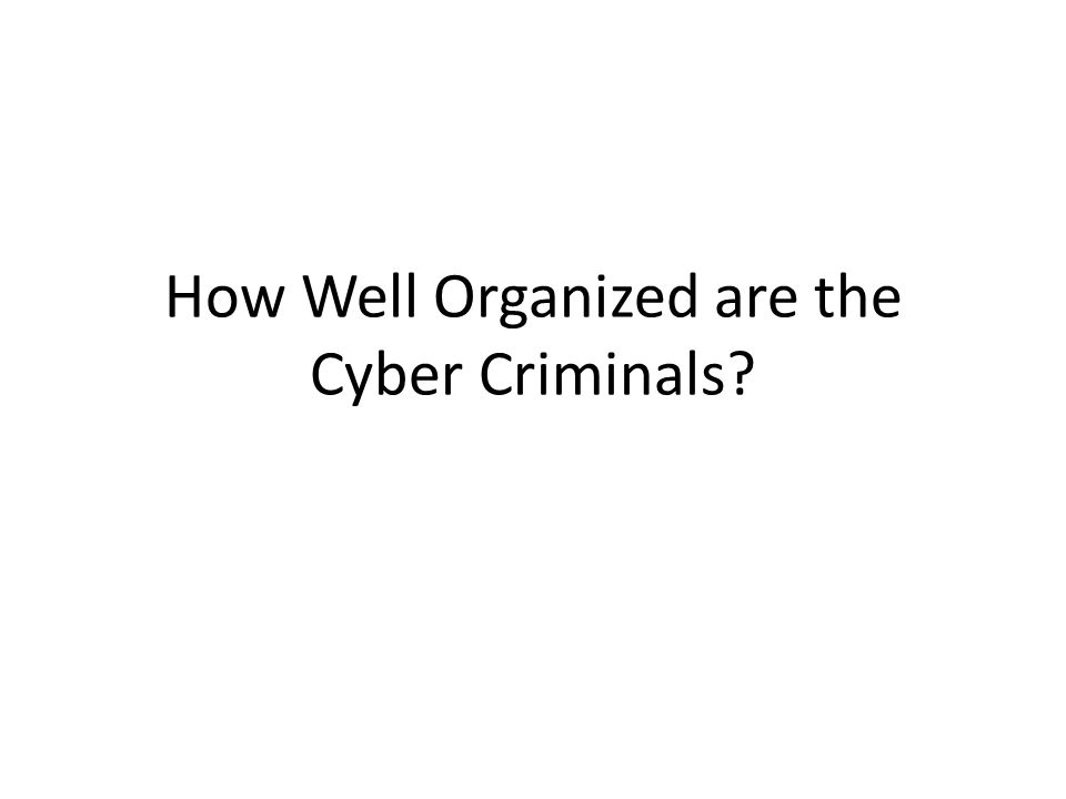 How Well Organized are the Cyber Criminals?