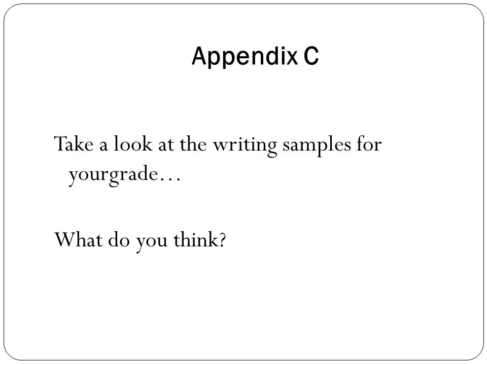 Appendix C Take a look at the writing samples for yourgrade… What do you think