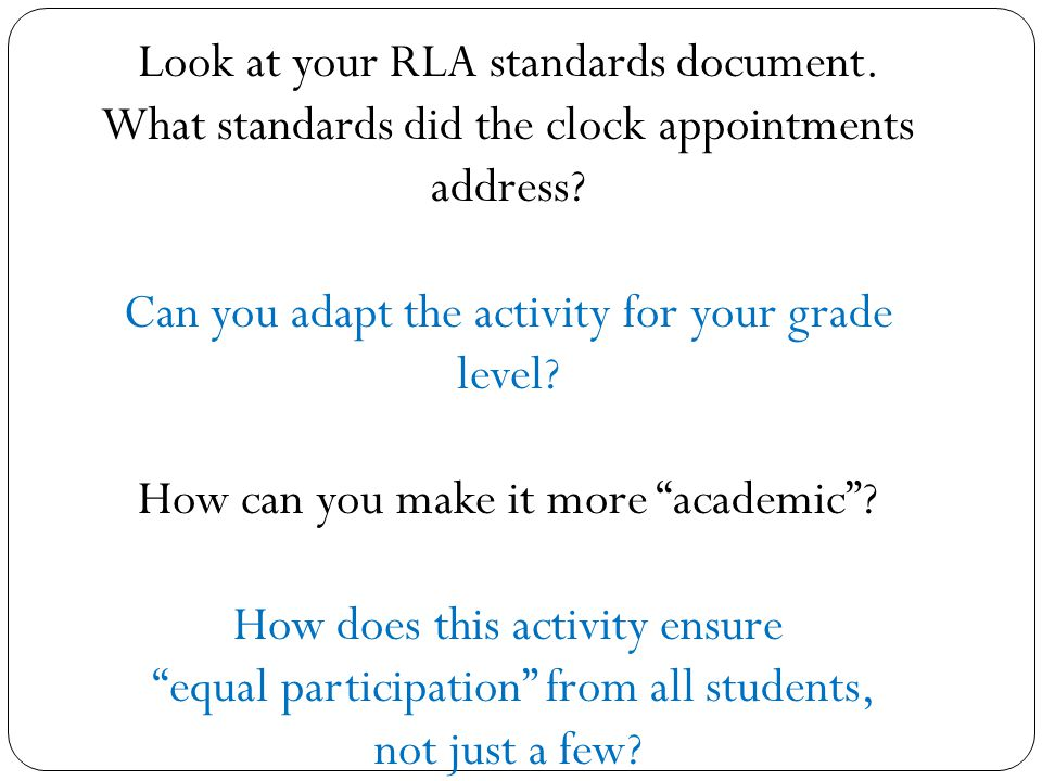 Look at your RLA standards document. What standards did the clock appointments address.