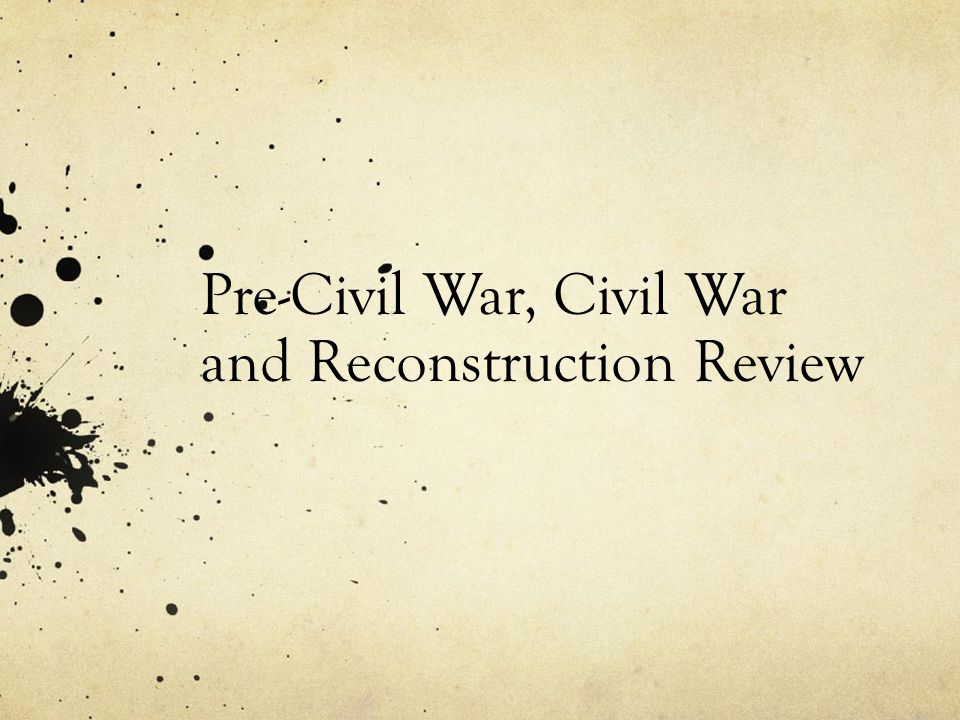 Pre-Civil War, Civil War and Reconstruction Review