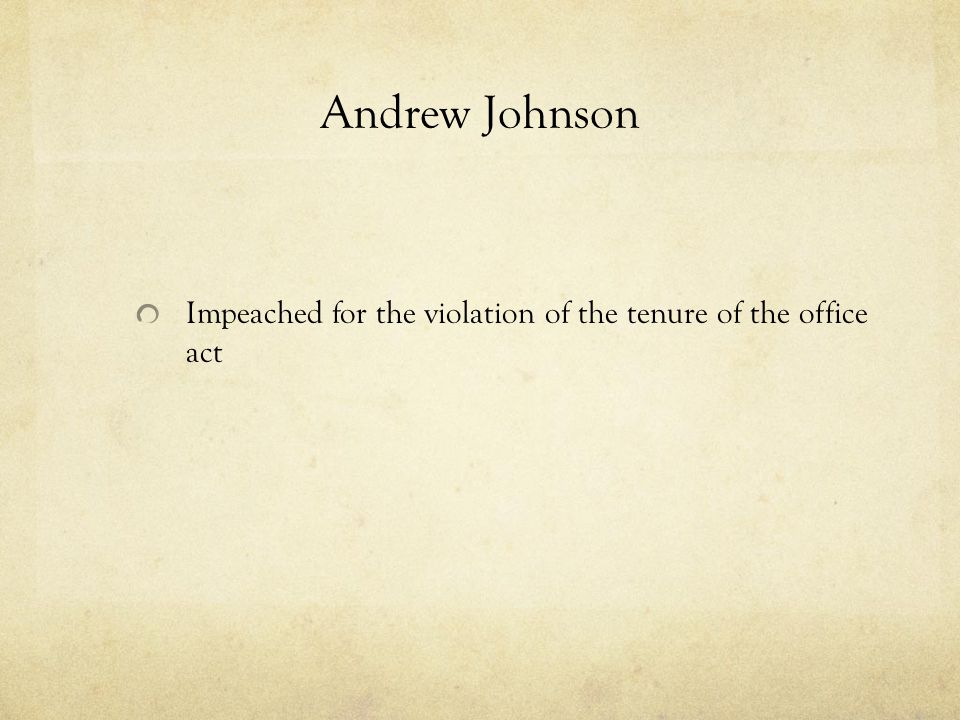 Andrew Johnson Impeached for the violation of the tenure of the office act