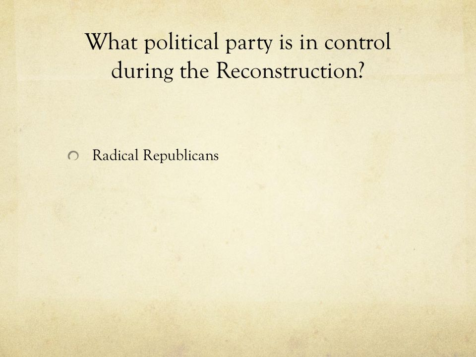 What political party is in control during the Reconstruction Radical Republicans