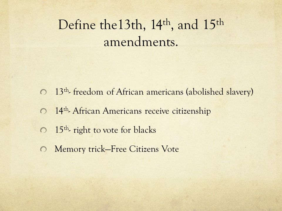 Define the13th, 14 th, and 15 th amendments.