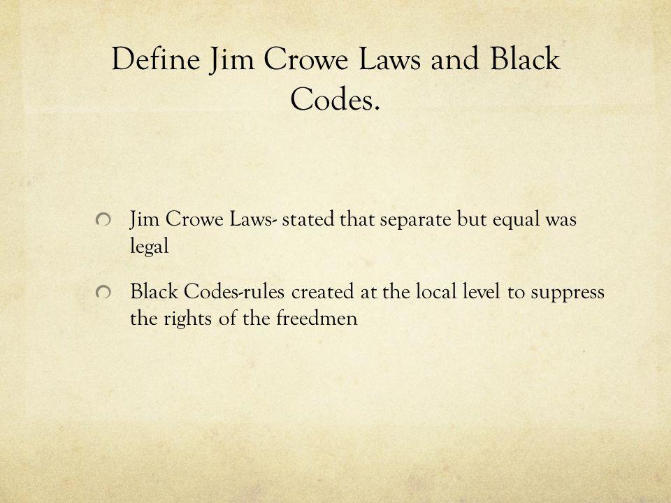 Define Jim Crowe Laws and Black Codes.