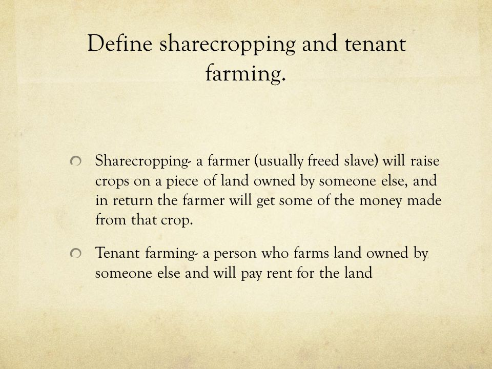 Define sharecropping and tenant farming.