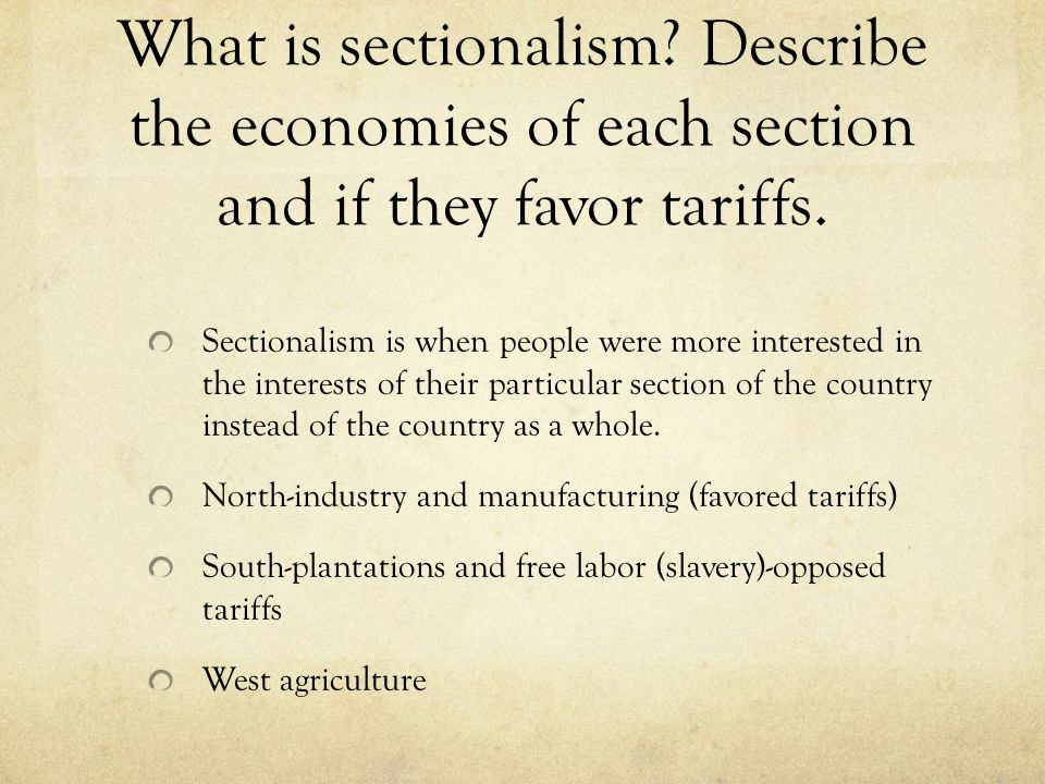 What is sectionalism. Describe the economies of each section and if they favor tariffs.