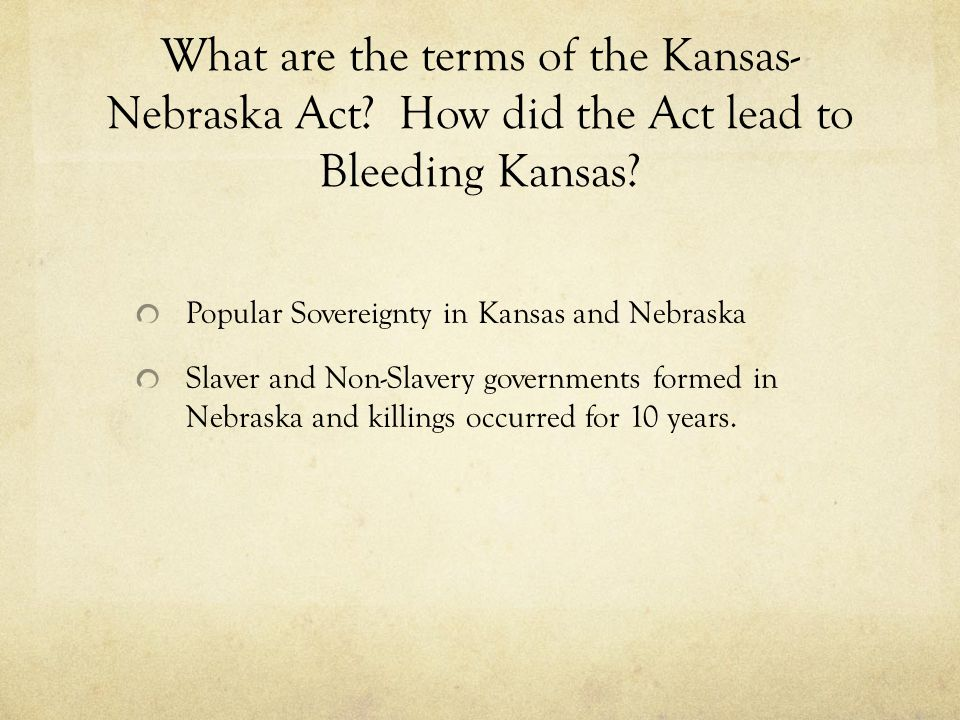 What are the terms of the Kansas- Nebraska Act. How did the Act lead to Bleeding Kansas.