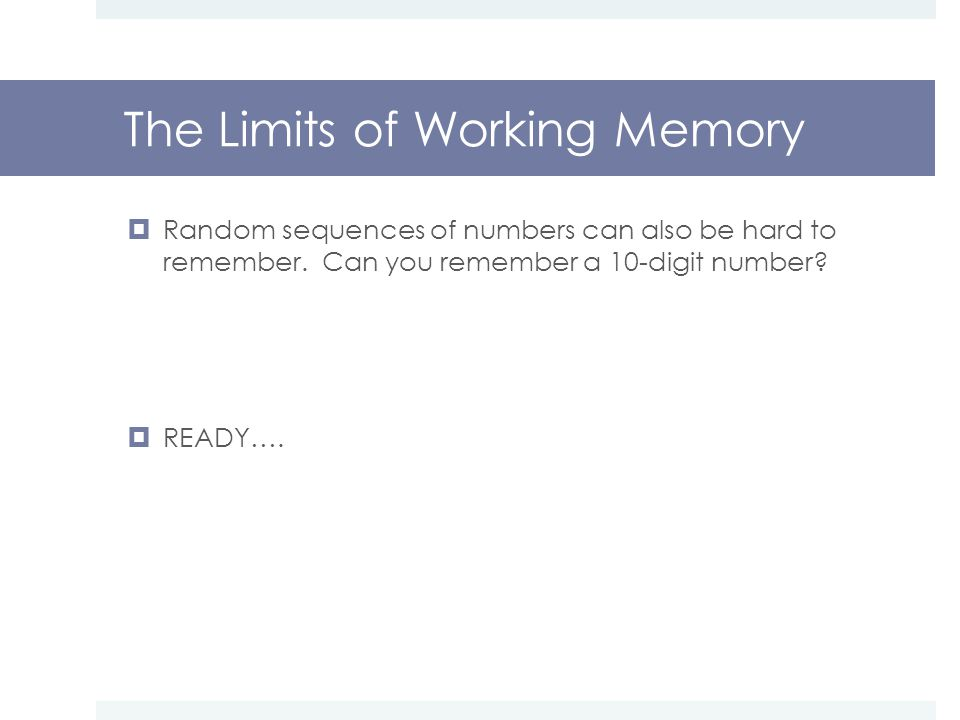 The Limits of Working Memory  Random sequences of numbers can also be hard to remember.