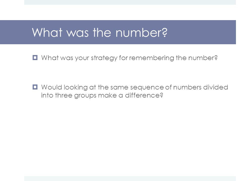 What was the number.  What was your strategy for remembering the number.