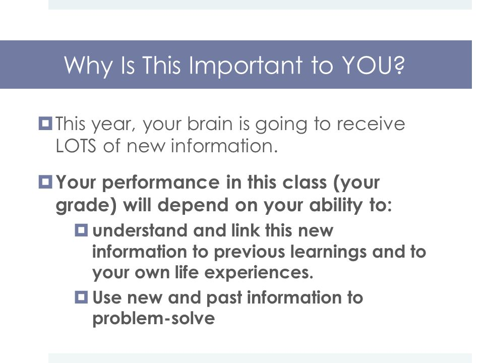 Why Is This Important to YOU.  This year, your brain is going to receive LOTS of new information.