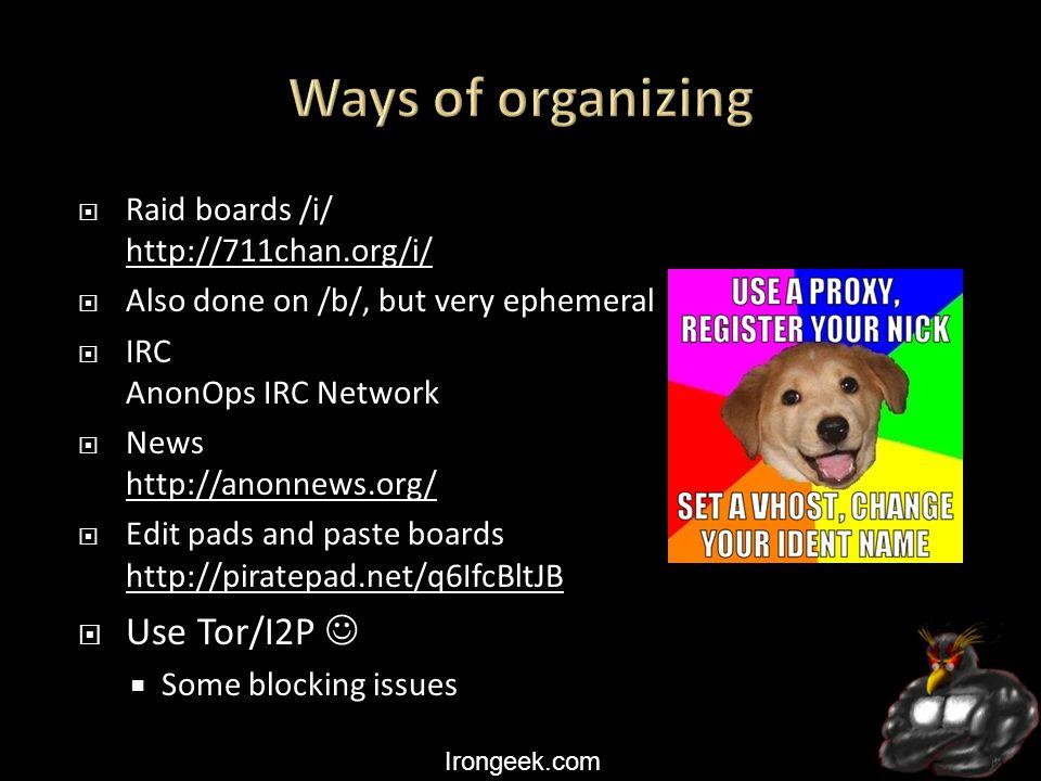 Irongeek.com  Raid boards /i/ http://711chan.org/i/ http://711chan.org/i/  Also done on /b/, but very ephemeral  IRC AnonOps IRC Network  News htt