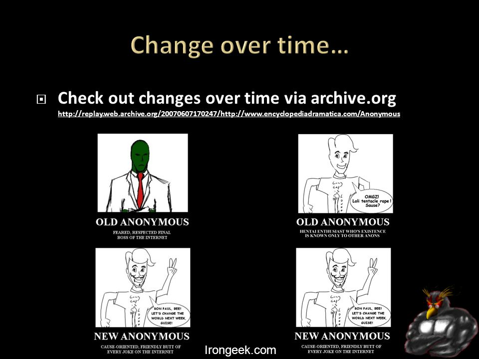 Irongeek.com  Check out changes over time via archive.org http://replay.web.archive.org/20070607170247/http://www.encyclopediadramatica.com/Anonymous http://replay.web.archive.org/20070607170247/http://www.encyclopediadramatica.com/Anonymous