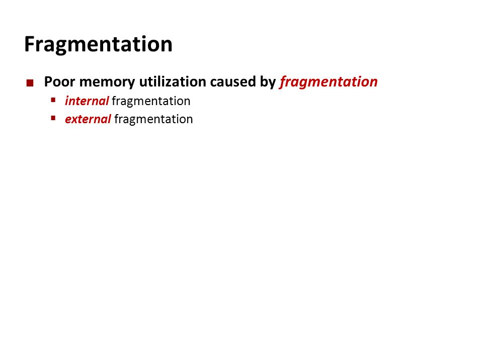 Fragmentation Poor memory utilization caused by fragmentation  internal fragmentation  external fragmentation