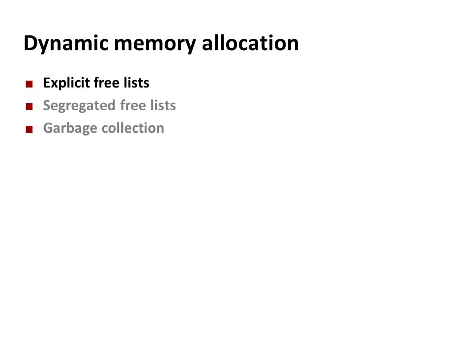 Dynamic memory allocation Explicit free lists Segregated free lists Garbage collection