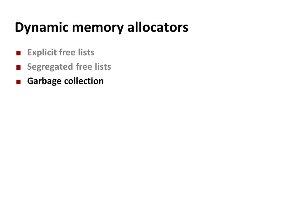 Dynamic memory allocators Explicit free lists Segregated free lists Garbage collection