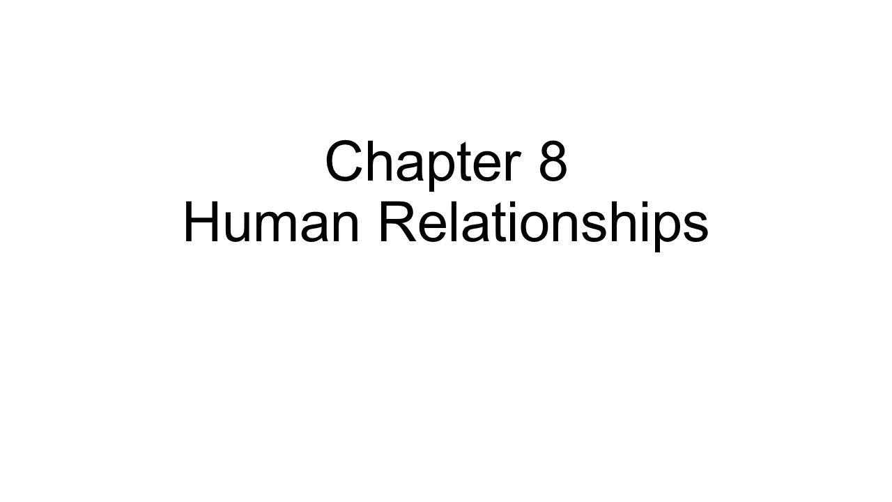 Chapter 8 Human Relationships
