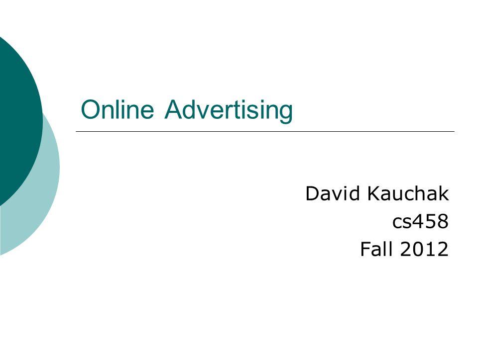 Online Advertising David Kauchak cs458 Fall 2012