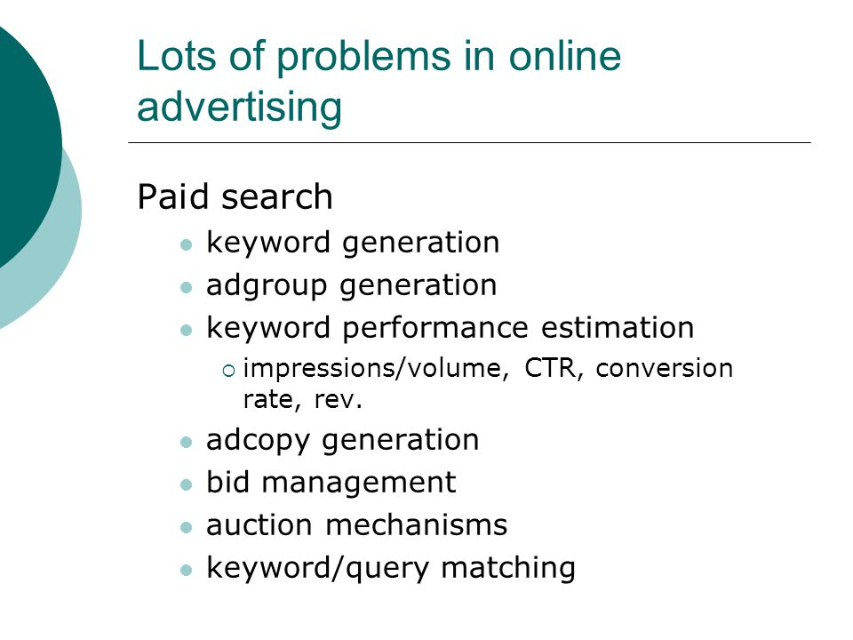 Lots of problems in online advertising Paid search keyword generation adgroup generation keyword performance estimation  impressions/volume, CTR, conversion rate, rev.