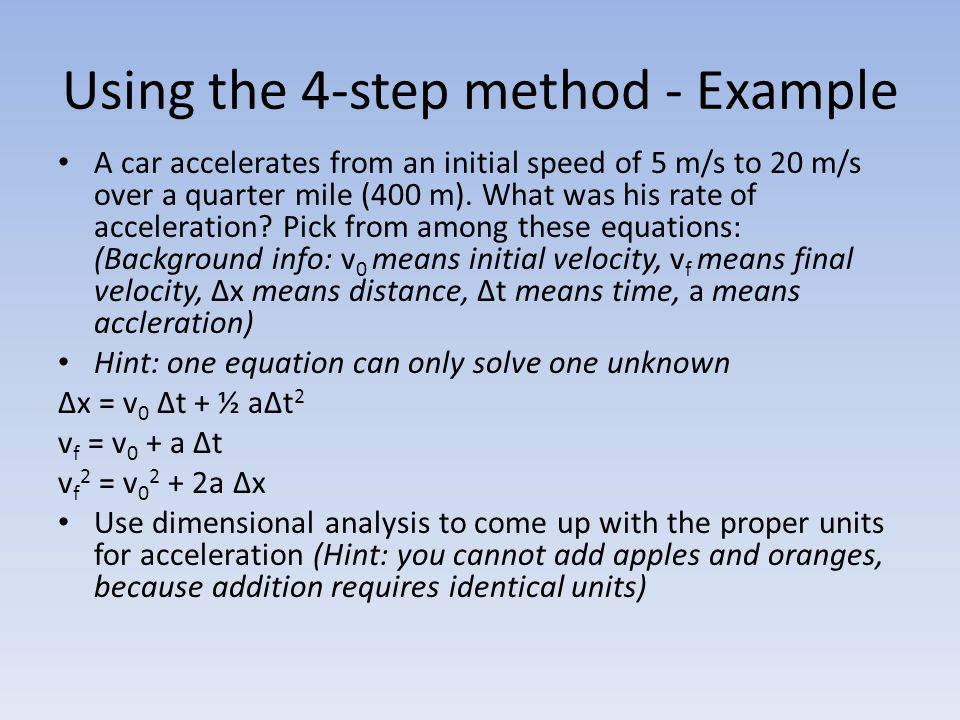Using the 4-step method - Example A car accelerates from an initial speed of 5 m/s to 20 m/s over a quarter mile (400 m).