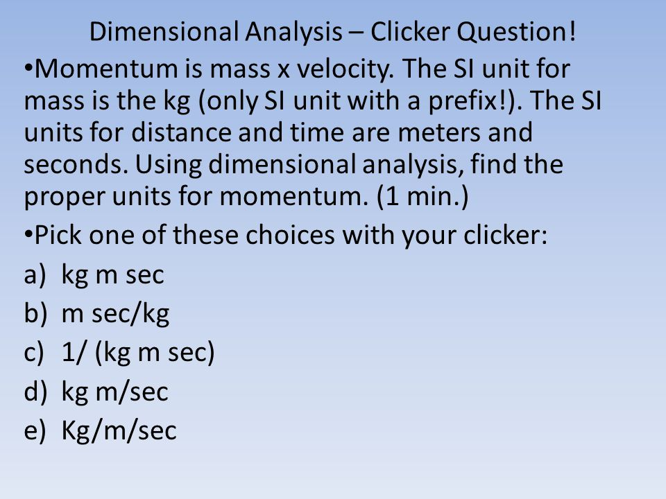 Dimensional Analysis – Clicker Question.Momentum is mass x velocity.