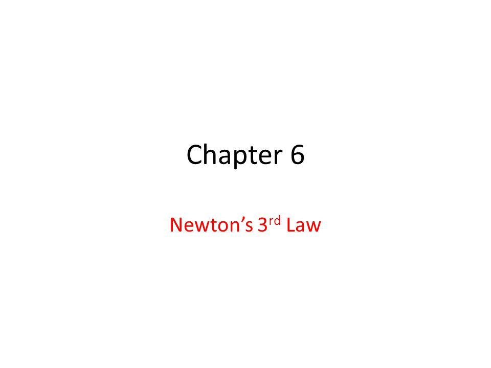 Chapter 6 Newton's 3 rd Law