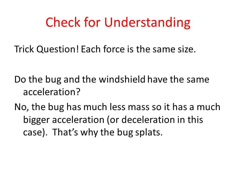 Check for Understanding Trick Question. Each force is the same size.