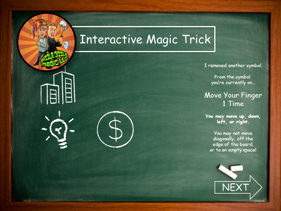 Interactive Magic Trick NEXT I removed another symbol. From the symbol you're currently on… Move Your Finger 1 Time You may move up, down, left, or ri