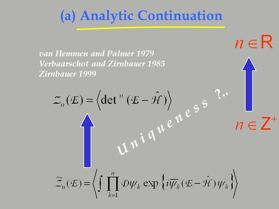 (a) Analytic Continuation van Hemmen and Palmer 1979 Verbaarschot and Zirnbauer 1985 Zirnbauer 1999 U n i q u e n e s s ?..